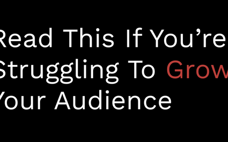 Read This If You're Struggling To Grow Your Audience