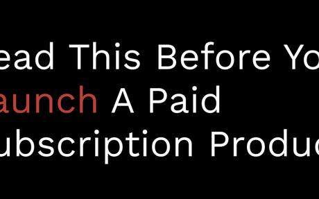 Read This Before You Launch A Paid Subscription