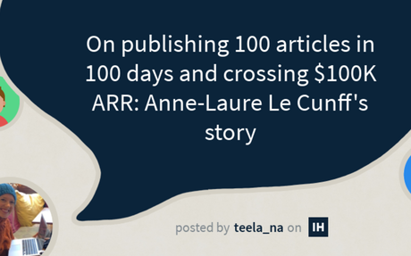 On publishing 100 articles in 100 days and crossing $100K ARR: Anne-Laure Le Cunff's story