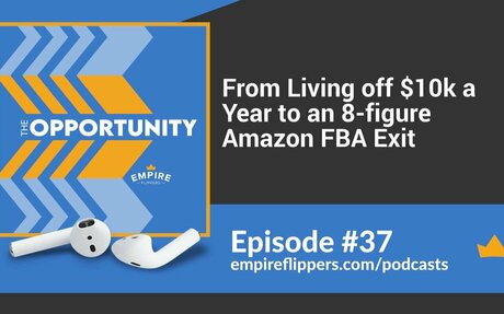 From Living off $10k a Year to an 8-figure Amazon FBA Exit