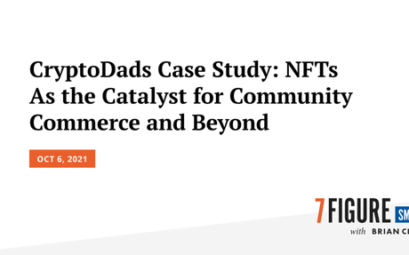CryptoDads Case Study: NFTs as the Catalyst for Community Commerce and Beyond