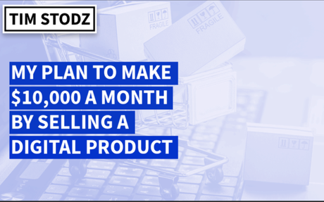 How I'll Make $10,000 a Month by Selling a Digital Product