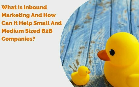 What Is Inbound Marketing And How Can It Help Small And Medium Sized B2B Companies? #B2B