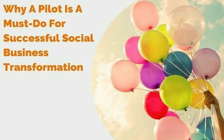 Why A Pilot Is A Must-Do For Successful Social Business Transformation #SocialBuisness