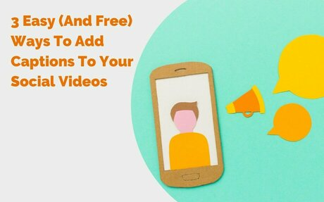 3 Easy (And Free) Ways To Add Captions To Your Social Videos #Videos
