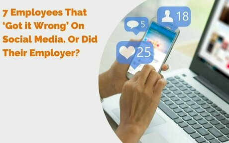 7 Employees That 'Got it Wrong' On Social Media. Or Did Their Employer? #Employer