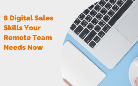 8 Digital Sales Skills Your Remote Team Needs Now #DigitalSales