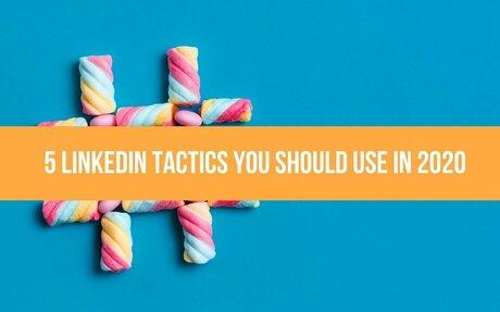 5 LinkedIn Tactics You Should Use in 2020 #SocialSelling