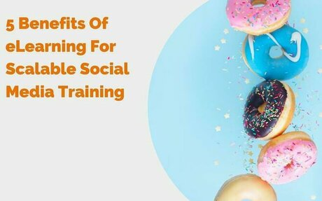 5 Benefits Of eLearning For Scalable Social Media Training #SocialMedia