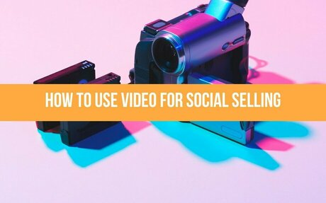 How To Use Video For Social Selling #SocialSelling