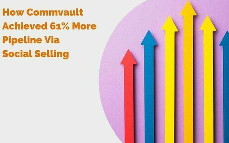 How Commvault Achieved 61% More Pipeline Via Social Selling #Pipeline