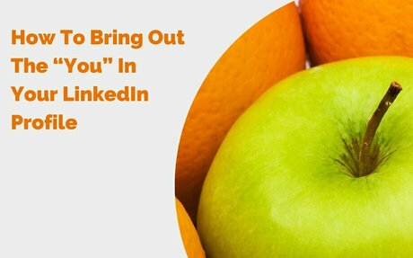 "How To Bring Out The ""You"" In Your LinkedIn Profile #LinkedInProfile"