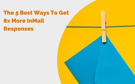 The 5 Best Ways To Get 8x More InMail Responses #Inmail